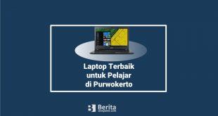 Laptop Terbaik untuk Pelajar di Purwokerto dan Harganya