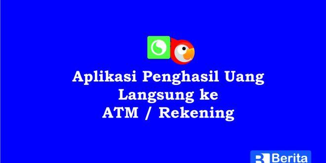APLIKASI PENGHASIL UANG LANGSUNG KE ATM ATAU REKENING